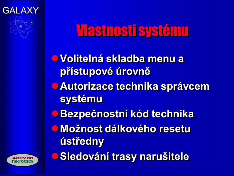 GALAXY 21 Vlastnosti systému Volitelná skladba menu a přístupové úrovně Autorizace technika správcem systému Bezpečnostní kód technika Možnost dálkové