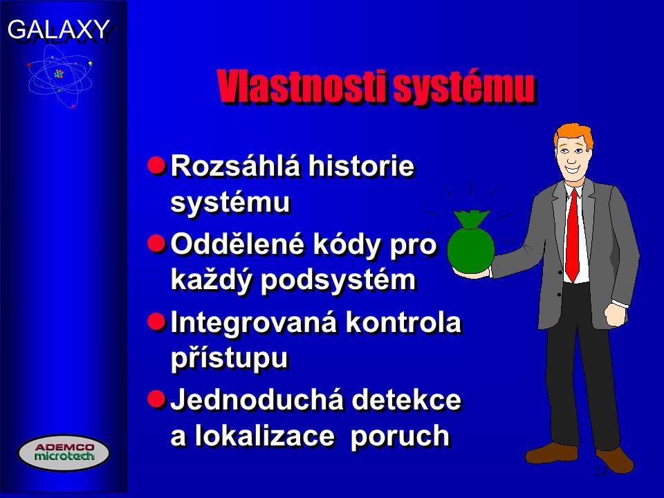 GALAXY 22 Vlastnosti systému Rozsáhlá historie systému Oddělené kódy pro každý podsystém Integrovaná kontrola přístupu Jednoduchá detekce a lokalizace