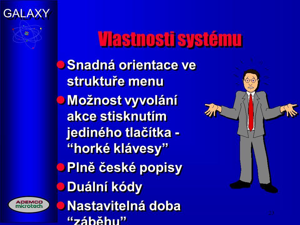 """GALAXY 23 Vlastnosti systému Snadná orientace ve struktuře menu Možnost vyvolání akce stisknutím jediného tlačítka - """"horké klávesy"""" Plně české popisy"""