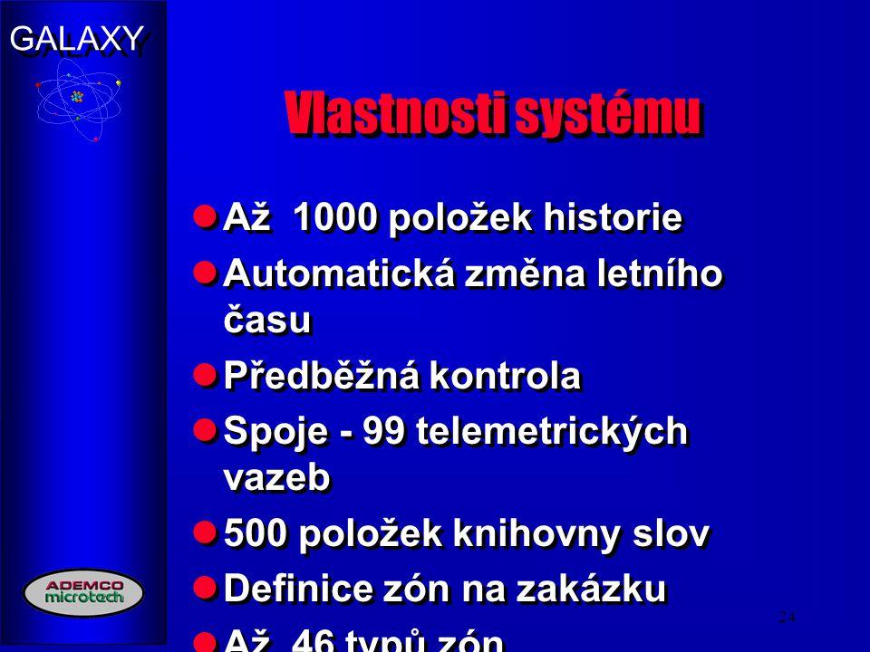 GALAXY 24 Vlastnosti systému Až 1000 položek historie Automatická změna letního času Předběžná kontrola Spoje - 99 telemetrických vazeb 500 položek kn