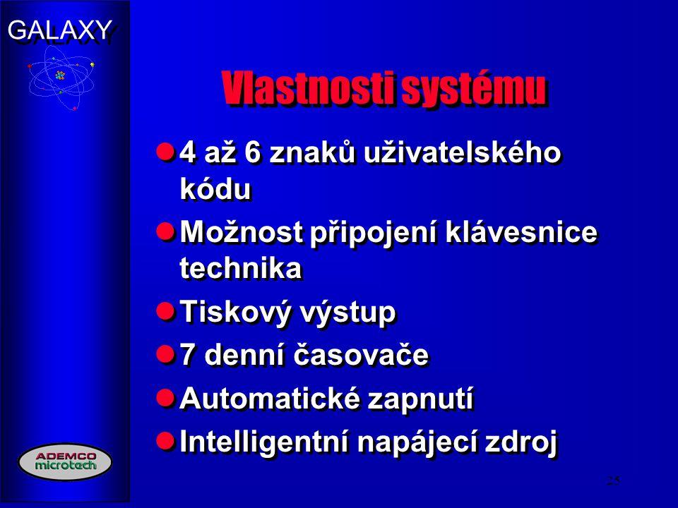 GALAXY 25 Vlastnosti systému 4 až 6 znaků uživatelského kódu Možnost připojení klávesnice technika Tiskový výstup 7 denní časovače Automatické zapnutí