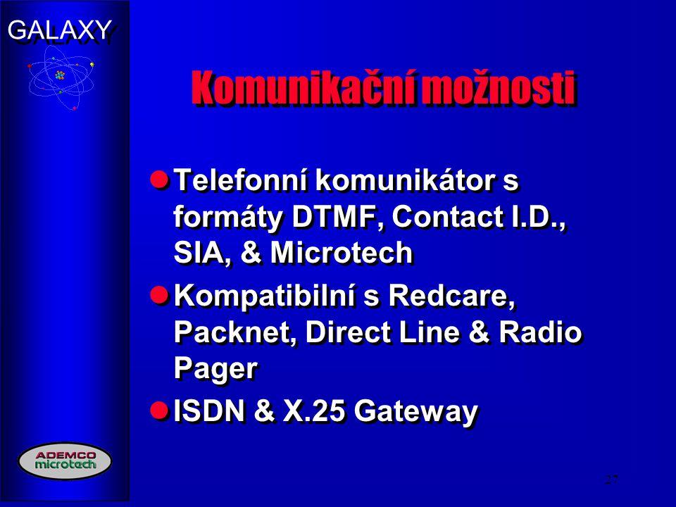 GALAXY 27 Komunikační možnosti Telefonní komunikátor s formáty DTMF, Contact I.D., SIA, & Microtech Kompatibilní s Redcare, Packnet, Direct Line & Rad