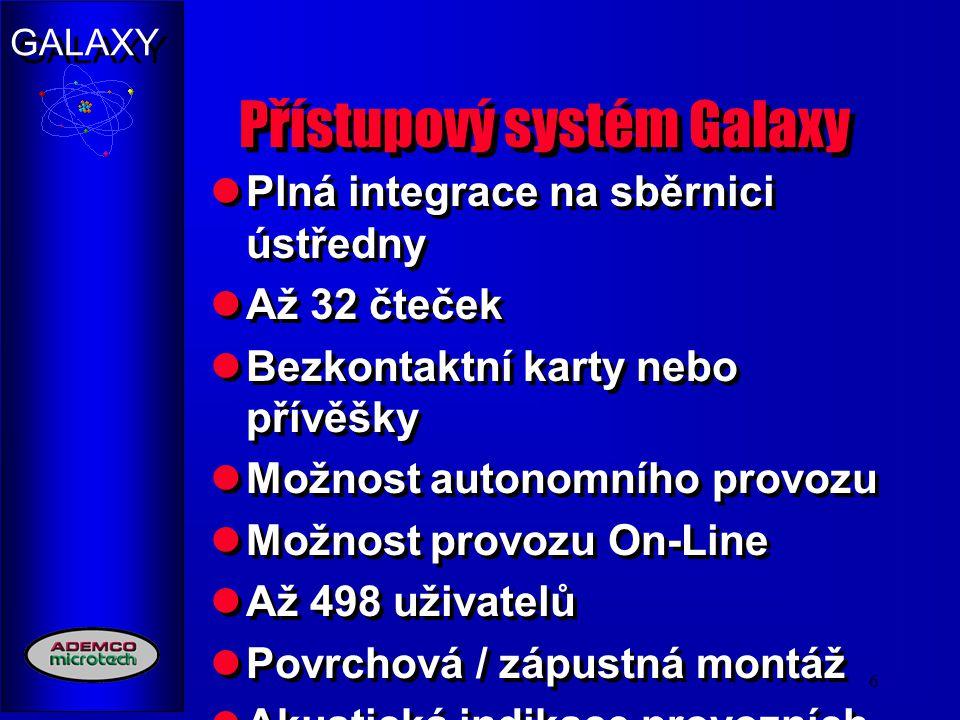 GALAXY 6 Přístupový systém Galaxy Plná integrace na sběrnici ústředny Až 32 čteček Bezkontaktní karty nebo přívěšky Možnost autonomního provozu Možnos