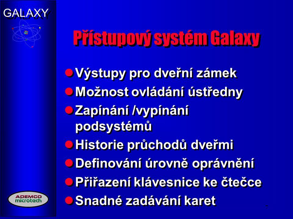 GALAXY 7 Přístupový systém Galaxy Výstupy pro dveřní zámek Možnost ovládání ústředny Zapínání /vypínání podsystémů Historie průchodů dveřmi Definování