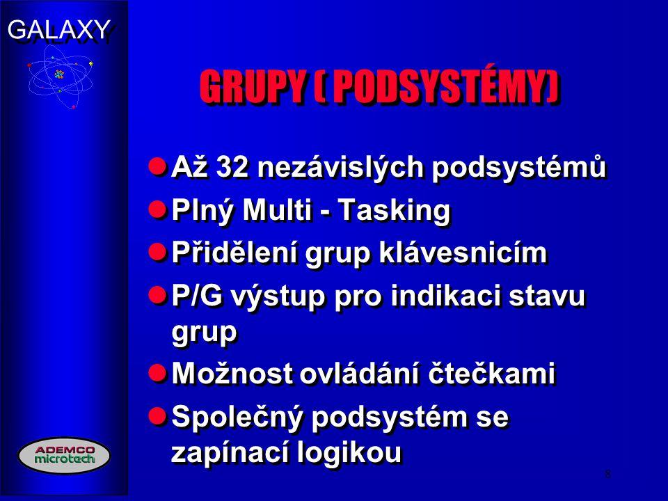 GALAXY 8 GRUPY ( PODSYSTÉMY) Až 32 nezávislých podsystémů Plný Multi - Tasking Přidělení grup klávesnicím P/G výstup pro indikaci stavu grup Možnost o