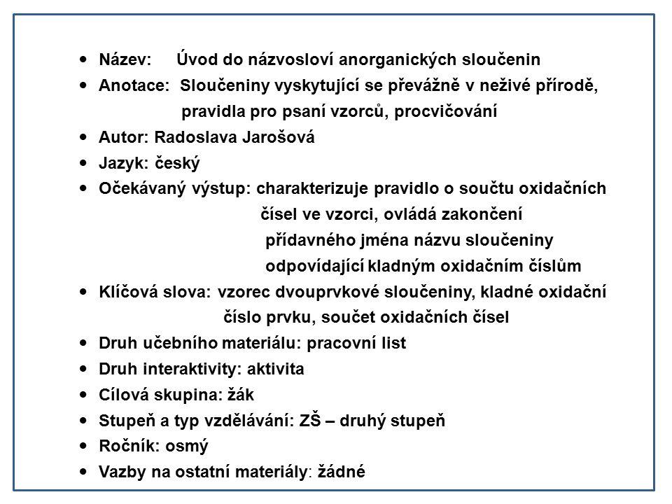 Název: Úvod do názvosloví anorganických sloučenin Anotace: Sloučeniny vyskytující se převážně v neživé přírodě, pravidla pro psaní vzorců, procvičován