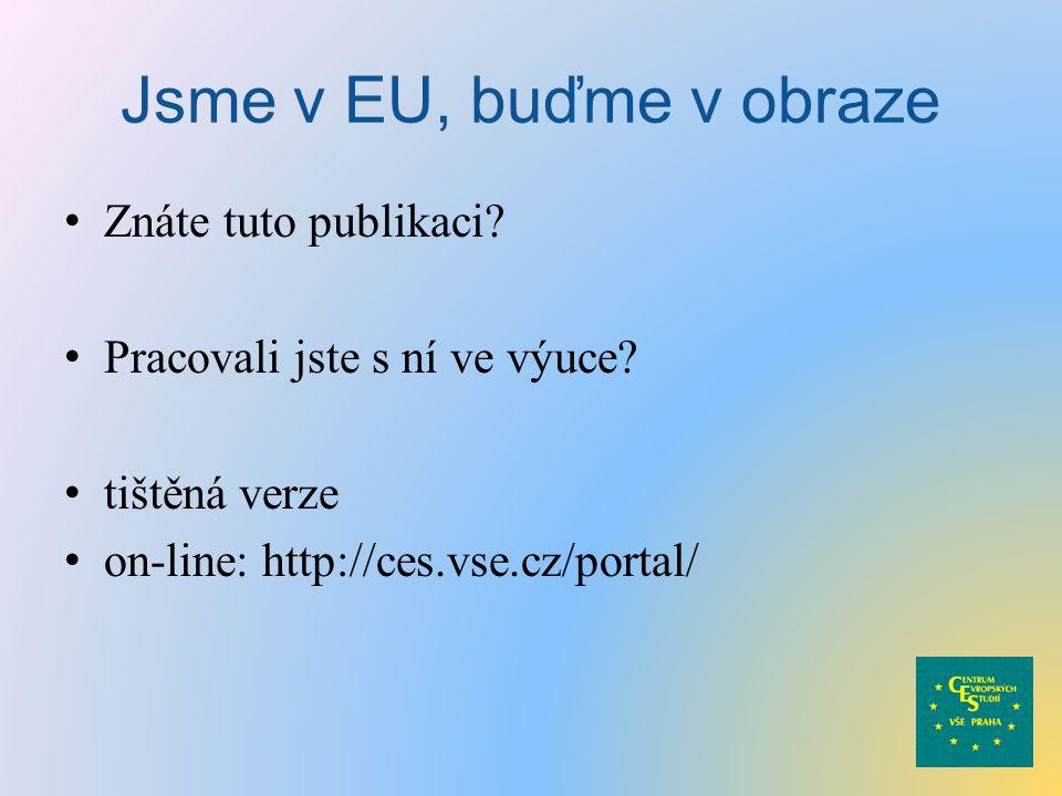 Jsme v EU, buďme v obraze Znáte tuto publikaci. Pracovali jste s ní ve výuce.