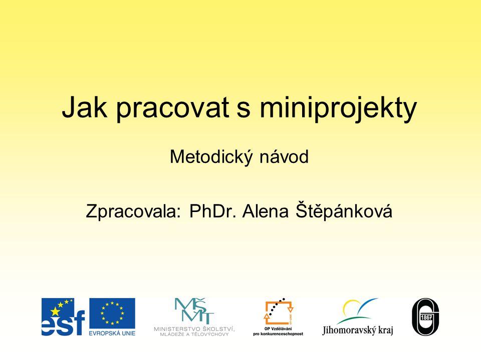 Jak pracovat s miniprojekty Metodický návod Zpracovala: PhDr. Alena Štěpánková