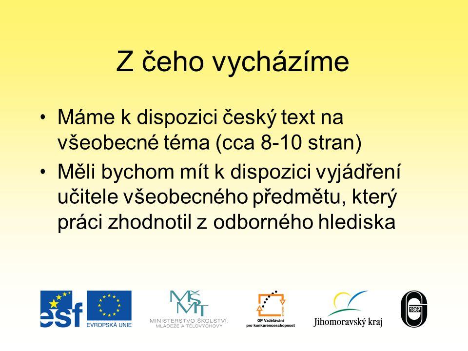 Z čeho vycházíme Máme k dispozici český text na všeobecné téma (cca 8-10 stran) Měli bychom mít k dispozici vyjádření učitele všeobecného předmětu, který práci zhodnotil z odborného hlediska