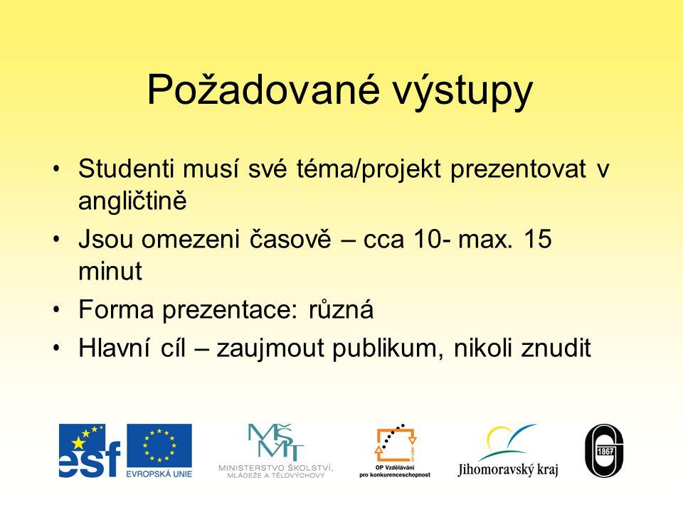Požadované výstupy Studenti musí své téma/projekt prezentovat v angličtině Jsou omezeni časově – cca 10- max.