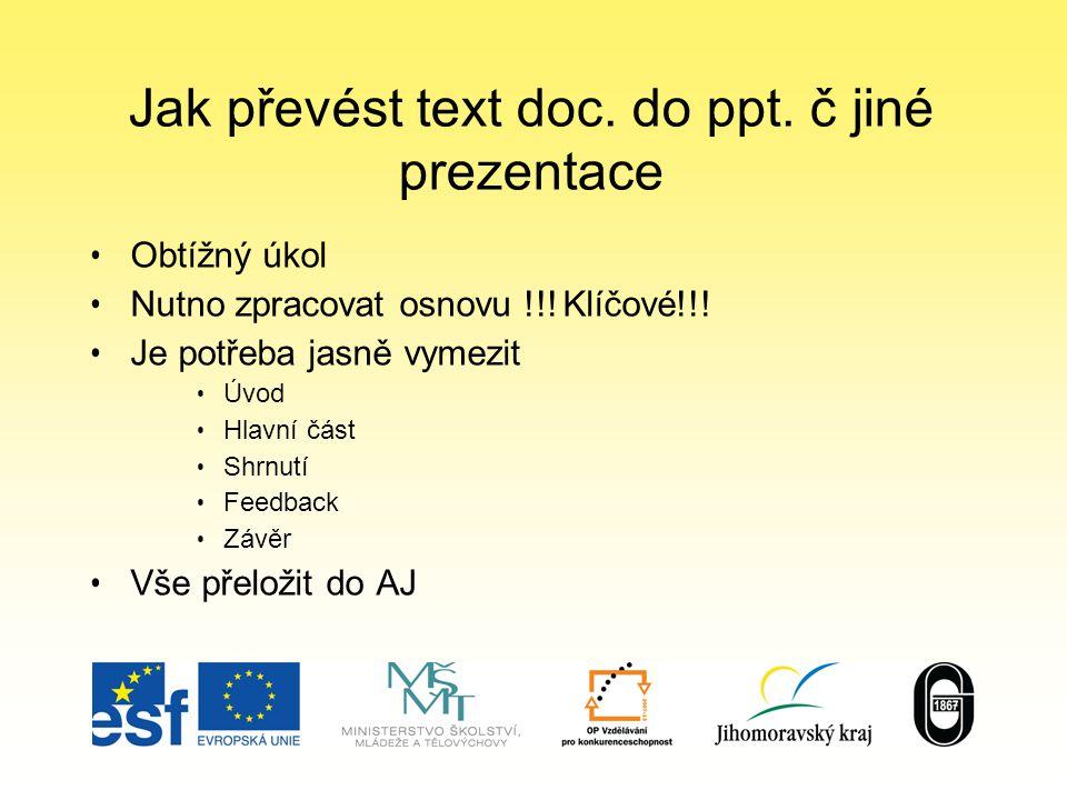 Jak převést text doc. do ppt. č jiné prezentace Obtížný úkol Nutno zpracovat osnovu !!.