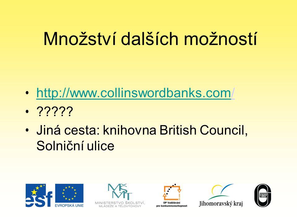 Množství dalších možností http://www.collinswordbanks.com/ http://www.collinswordbanks.com ????.