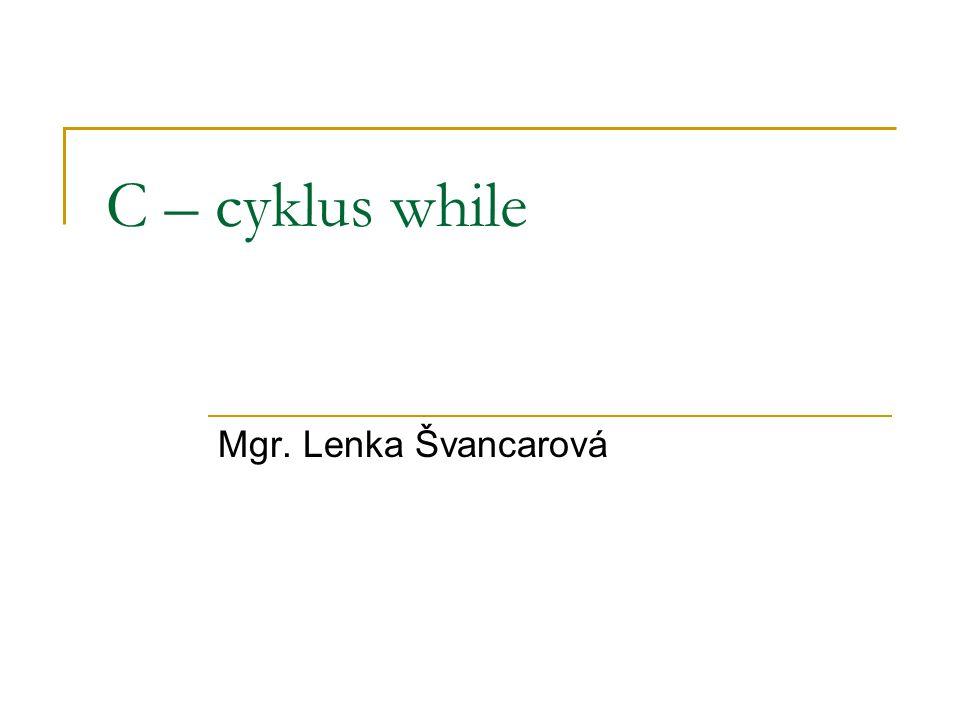 while vývojový diagram, syntaxe Podmínka + - while (podmínka) { žádný, jeden nebo více příkazů cyklu } Příkaz(y)