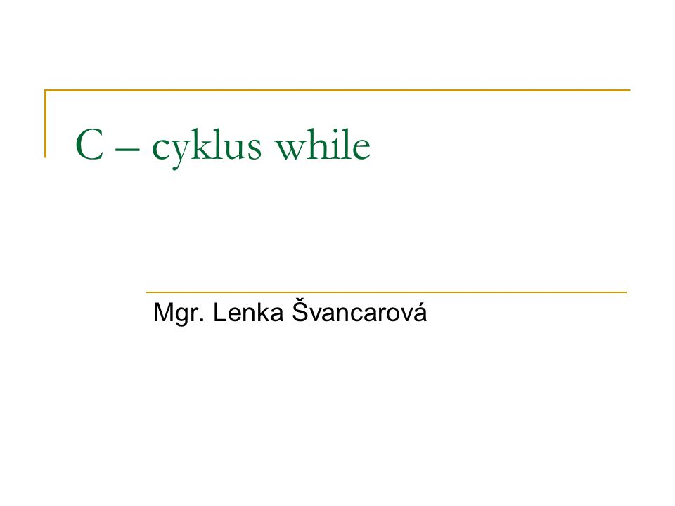 C – cyklus while Mgr. Lenka Švancarová