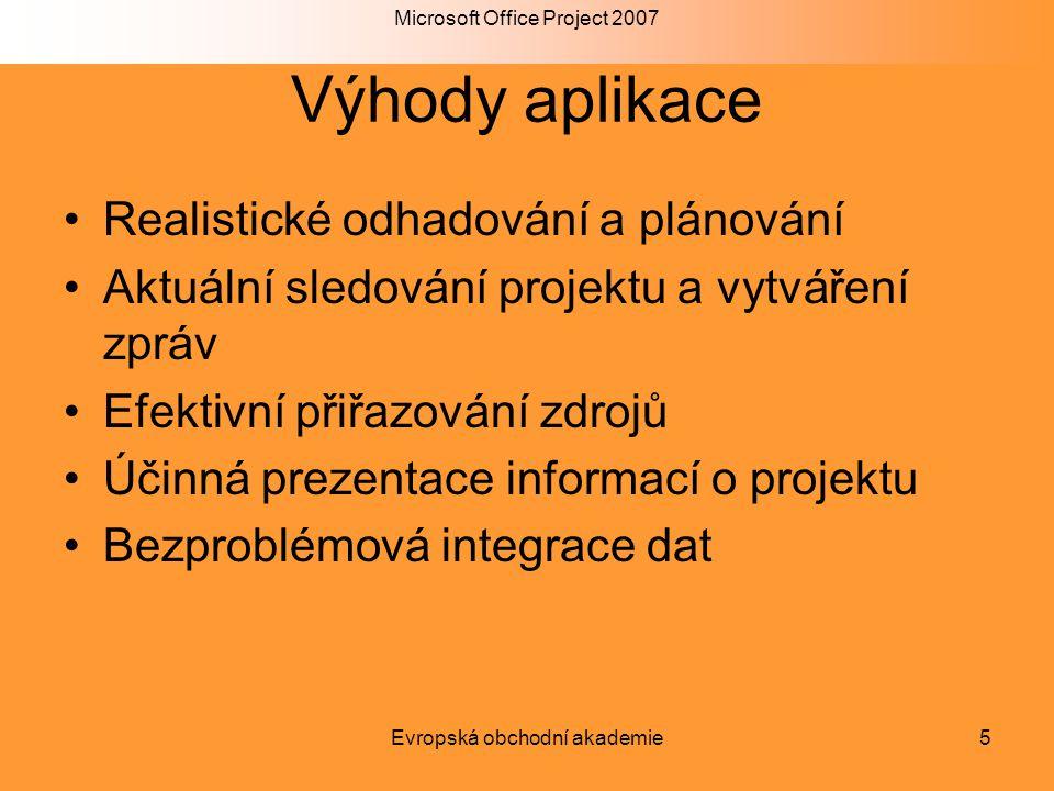 Microsoft Office Project 2007 Evropská obchodní akademie5 Výhody aplikace Realistické odhadování a plánování Aktuální sledování projektu a vytváření z