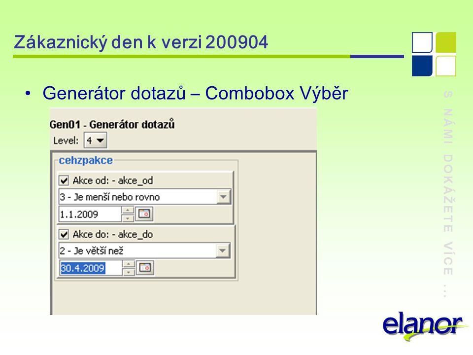 S NÁMI DOKÁŽETE VÍCE... Zákaznický den k verzi 200904 Generátor dotazů – Combobox Výběr