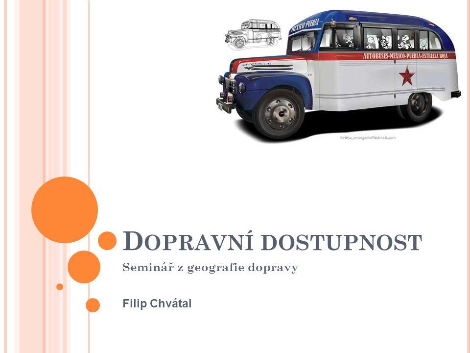 D OPRAVNÍ DOSTUPNOST Seminář z geografie dopravy Filip Chvátal