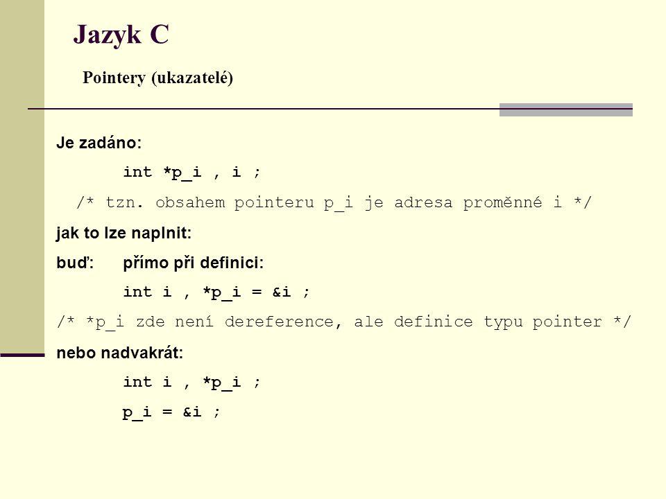 Jazyk C Pointery (ukazatelé) Je zadáno: int *p_i, i ; /* tzn.