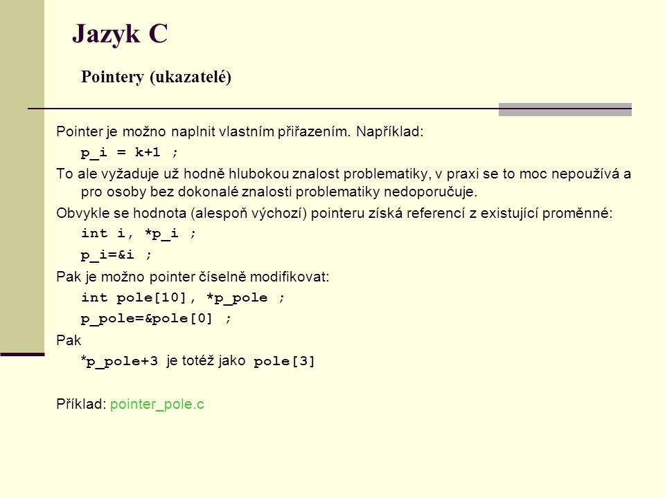 Jazyk C Pointery (ukazatelé) Pointer je možno naplnit vlastním přiřazením.