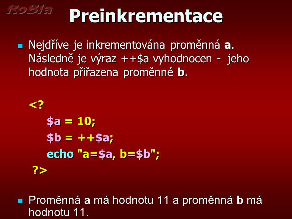 Preinkrementace Nejdříve je inkrementována proměnná a. Následně je výraz ++$a vyhodnocen - jeho hodnota přiřazena proměnné b. Nejdříve je inkrementová
