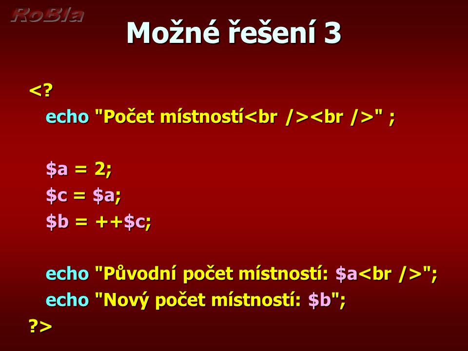 Možné řešení 3 <? echo