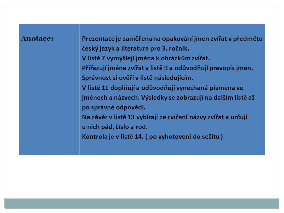 Anotace:Prezentace je zaměřena na opakování jmen zvířat v předmětu český jazyk a literatura pro 3.