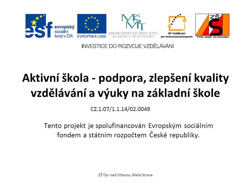 Aktivní škola - podpora, zlepšení kvality vzdělávání a výuky na základní škole Tento projekt je spolufinancován Evropským sociálním fondem a státním r