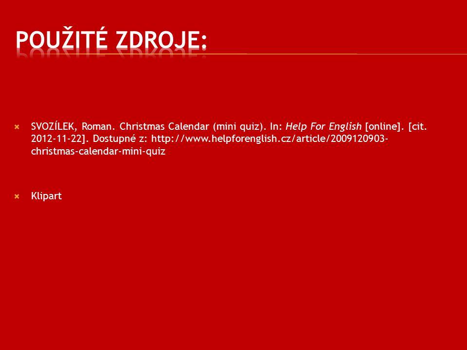 SVOZÍLEK, Roman. Christmas Calendar (mini quiz). In: Help For English [online]. [cit. 2012-11-22]. Dostupné z: http://www.helpforenglish.cz/article/