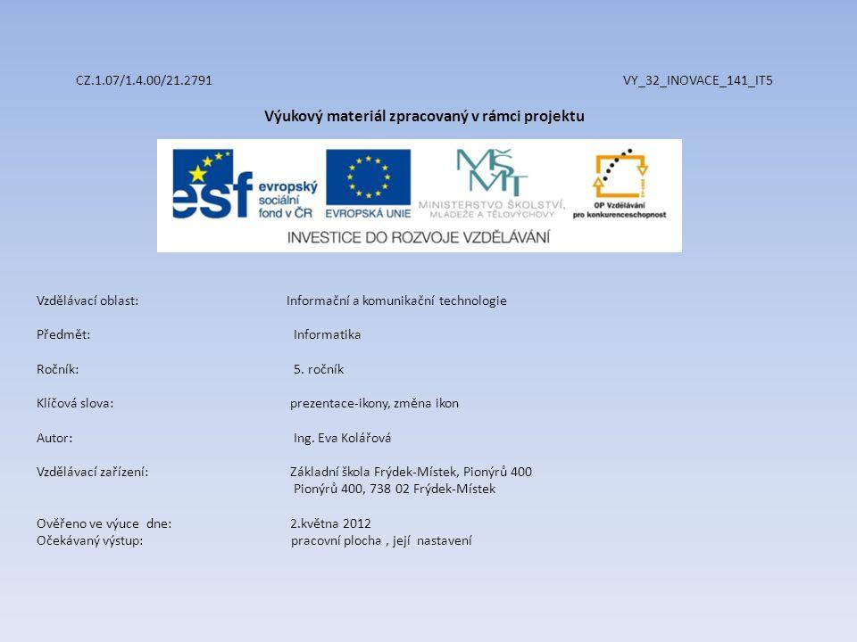 CZ.1.07/1.4.00/21.2791 VY_32_INOVACE_141_IT5 Výukový materiál zpracovaný v rámci projektu Vzdělávací oblast: Informační a komunikační technologie Předmět:Informatika Ročník:5.