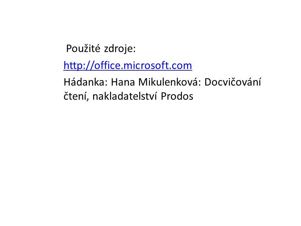 Použité zdroje: http://office.microsoft.com Hádanka: Hana Mikulenková: Docvičování čtení, nakladatelství Prodos