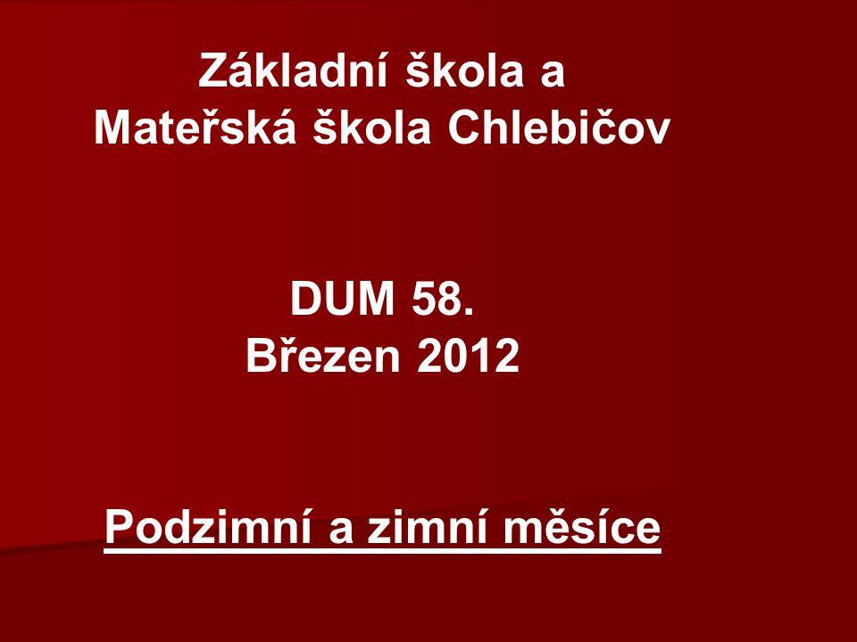 Základní škola a Mateřská škola Chlebičov DUM 58. Březen 2012 Podzimní a zimní měsíce