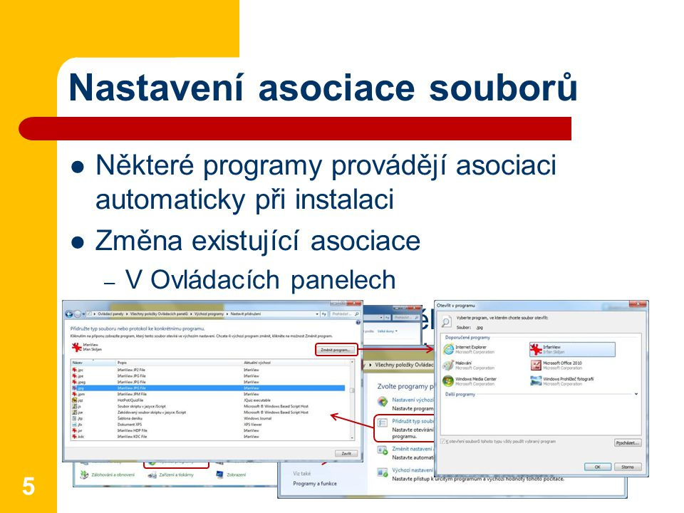 Nastavení asociace souborů Některé programy provádějí asociaci automaticky při instalaci Změna existující asociace – V Ovládacích panelech Změníme-li program, přidělený k určitému typu souborů, změní se také ikony všech příslušných souborů 5