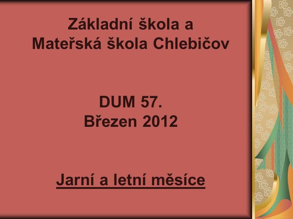 Základní škola a Mateřská škola Chlebičov DUM 57. Březen 2012 Jarní a letní měsíce