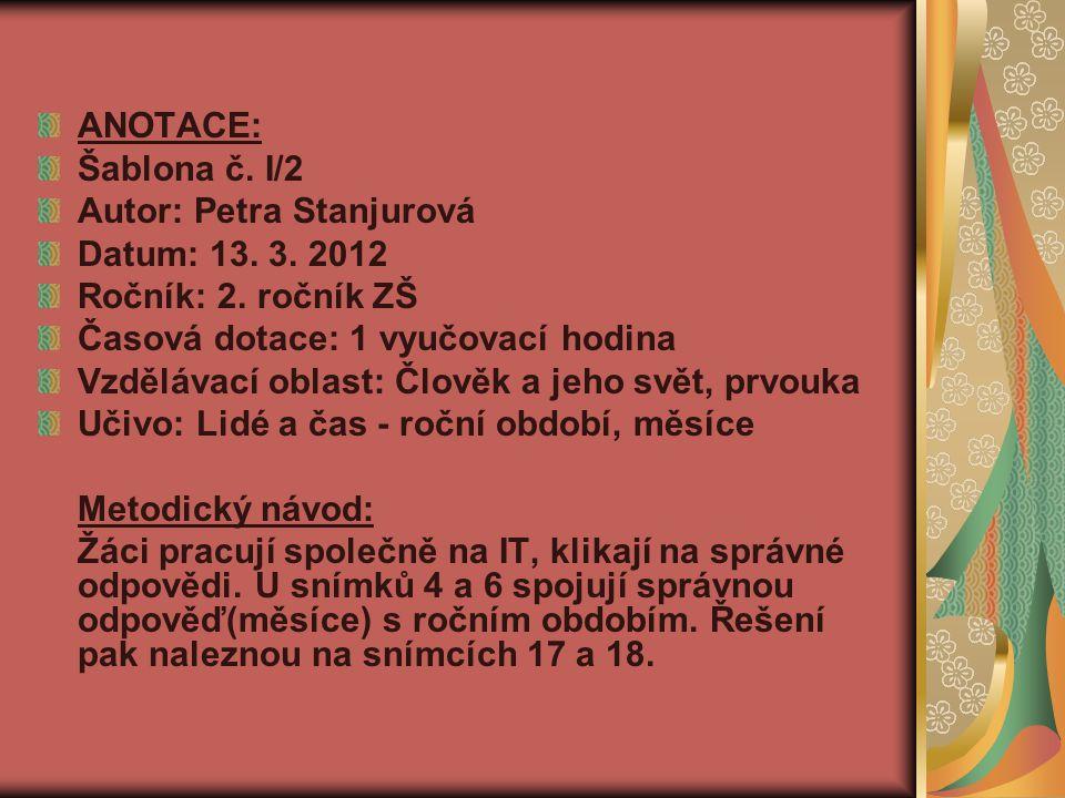 ANOTACE: Šablona č. I/2 Autor: Petra Stanjurová Datum: 13.