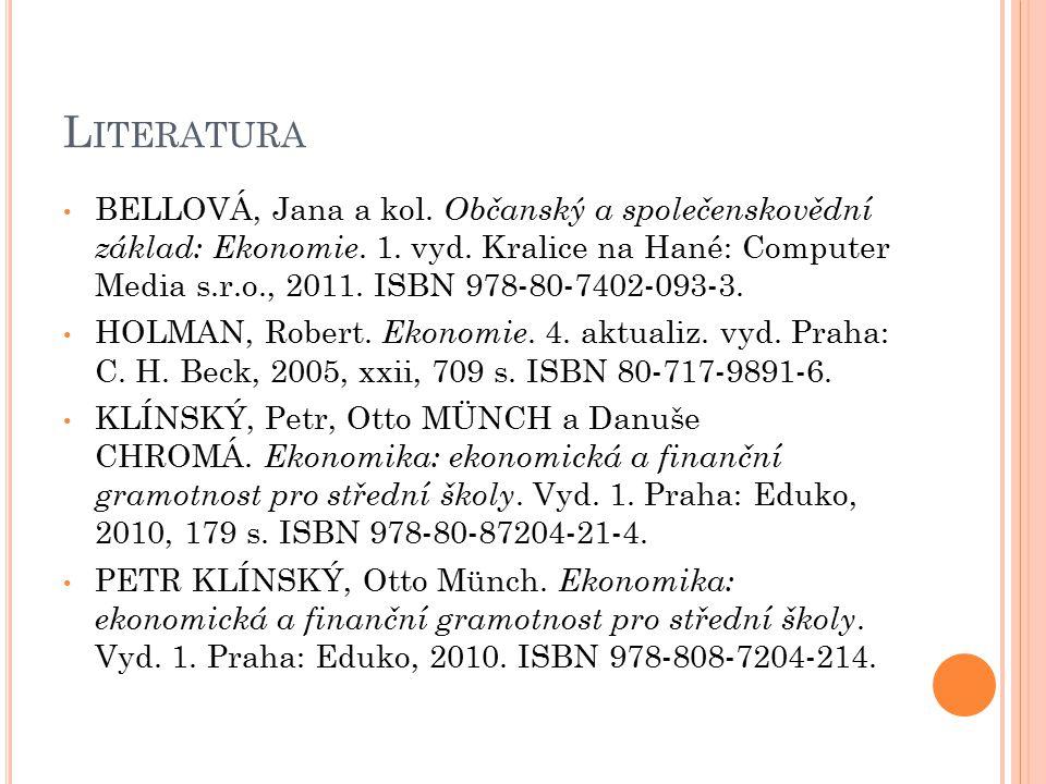 L ITERATURA BELLOVÁ, Jana a kol. Občanský a společenskovědní základ: Ekonomie.