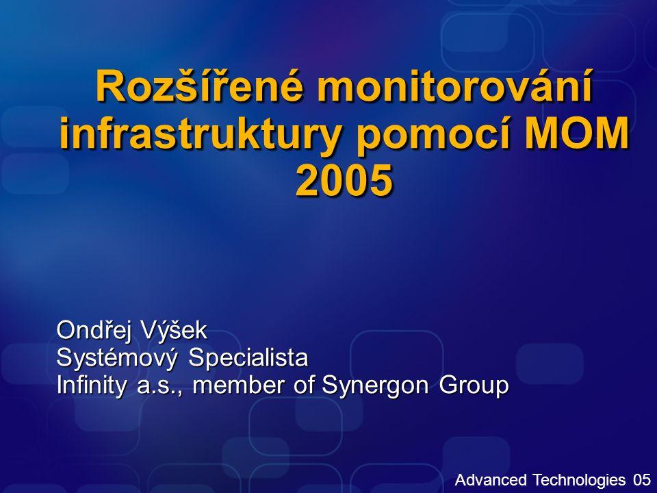 Monitorování vlastních aplikací Vytvořit vlastní management pack Je možné využít MPWizard (MOM RK) Importovat MP pomocí Admin konzole Přiřadit skupinu počítačů Vytvořit a přiřadit scripty Vytvořit reporty MOM 2005 Resource Kit www.microsoft.com/mom/downloads/2005/reskit/default.mspx