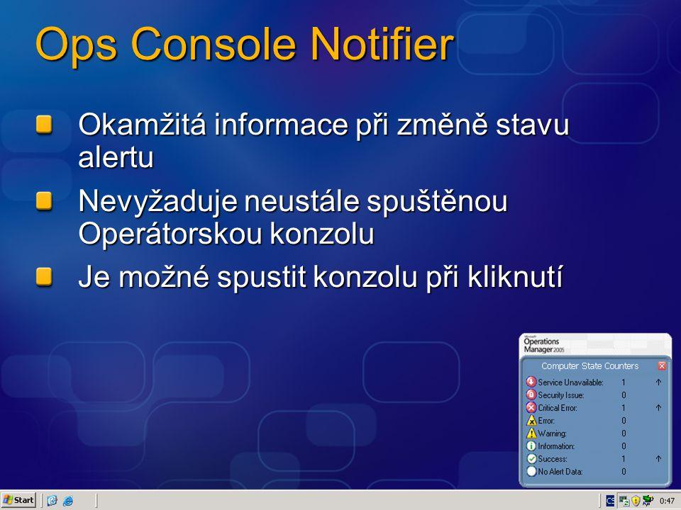 Ops Console Notifier Okamžitá informace při změně stavu alertu Nevyžaduje neustále spuštěnou Operátorskou konzolu Je možné spustit konzolu při kliknut