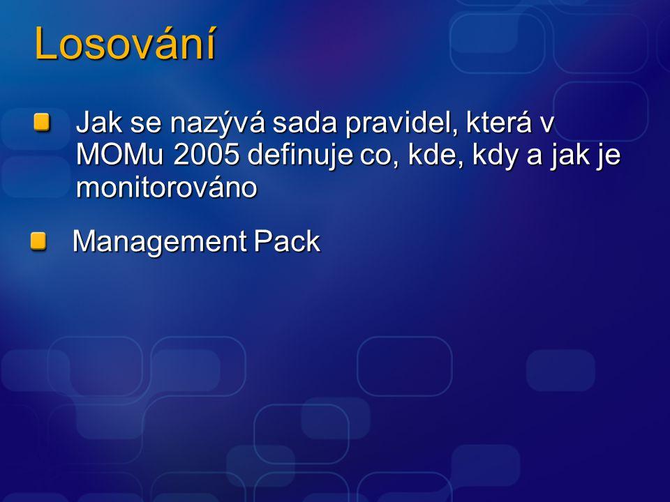 Losování Jak se nazývá sada pravidel, která v MOMu 2005 definuje co, kde, kdy a jak je monitorováno Management Pack
