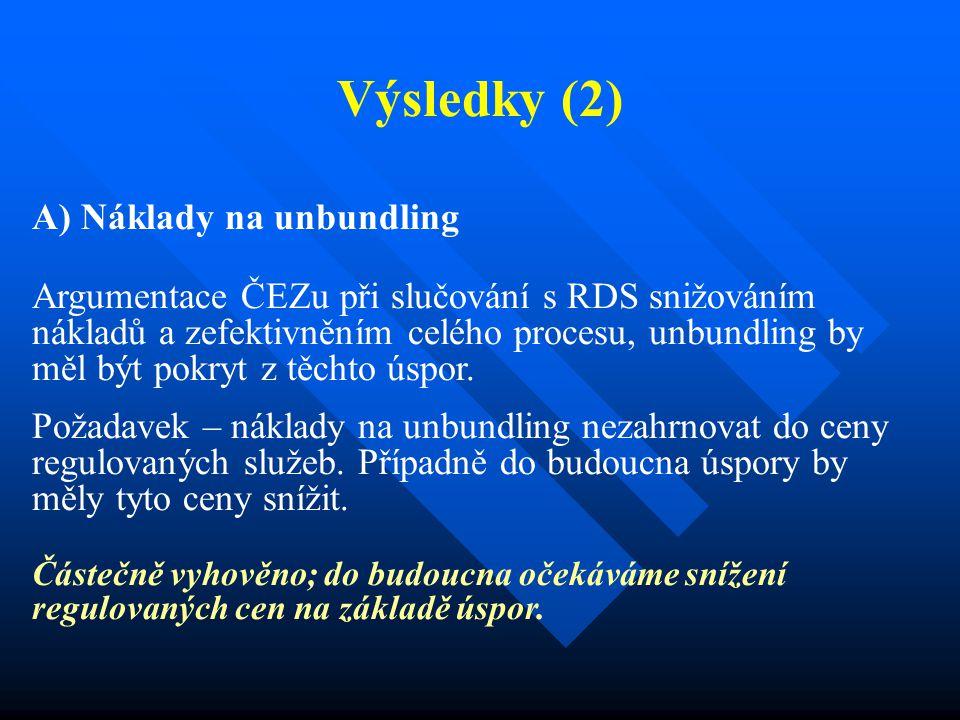 Výsledky (2) A) Náklady na unbundling Argumentace ČEZu při slučování s RDS snižováním nákladů a zefektivněním celého procesu, unbundling by měl být pokryt z těchto úspor.