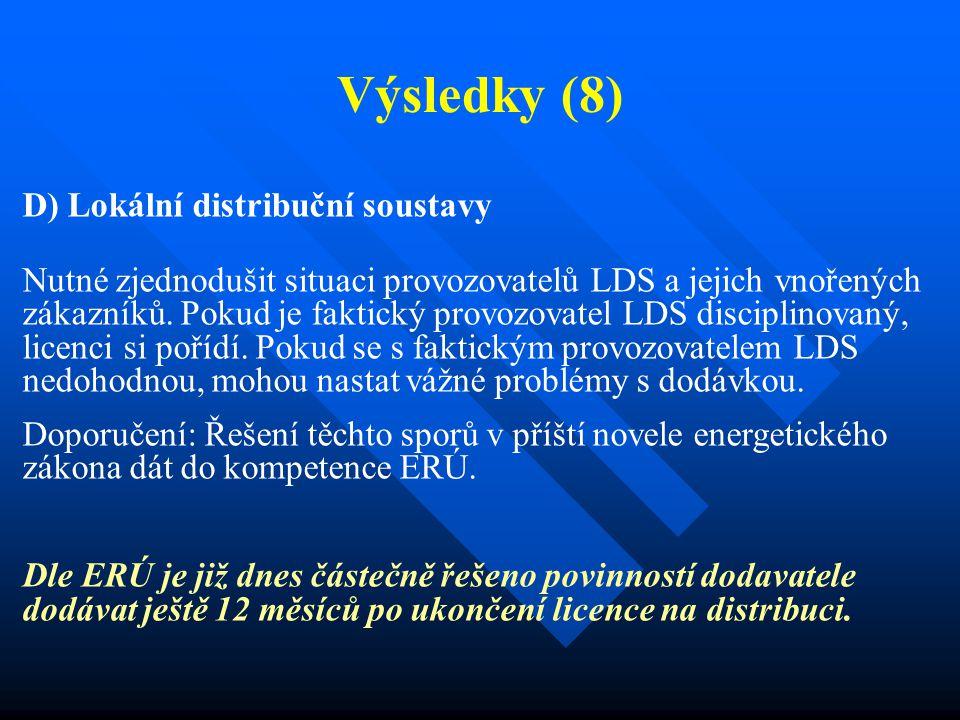 Výsledky (8) D) Lokální distribuční soustavy Nutné zjednodušit situaci provozovatelů LDS a jejich vnořených zákazníků. Pokud je faktický provozovatel