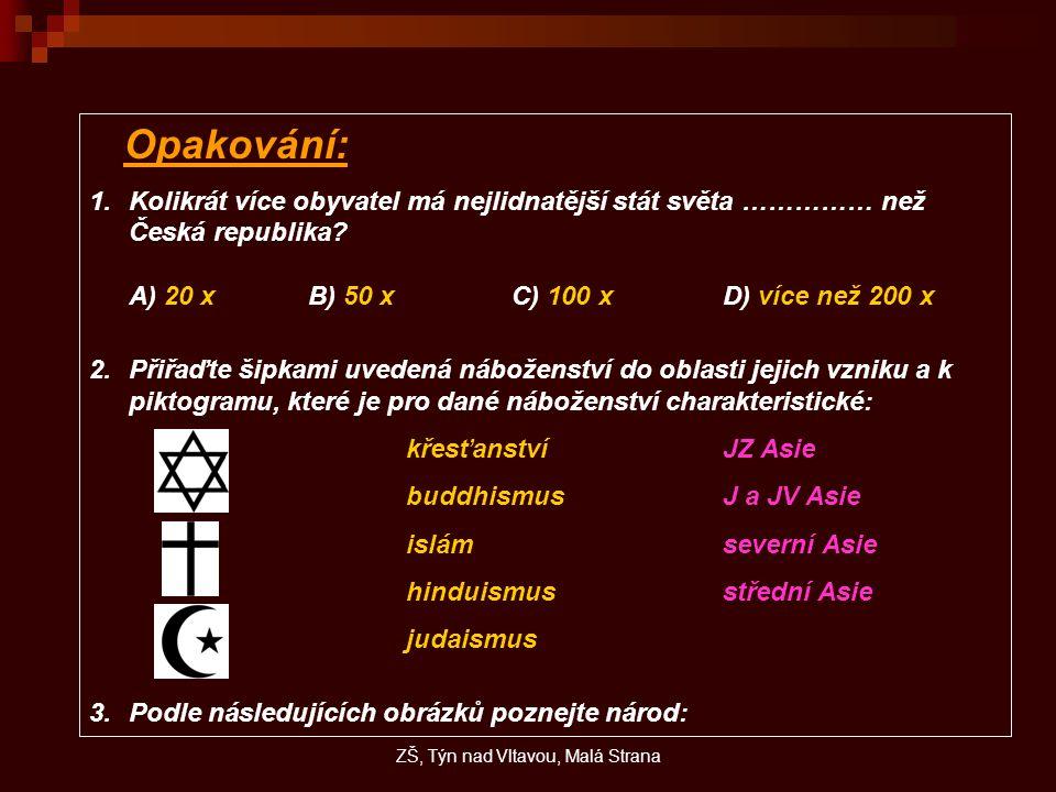 Opakování: 1.Kolikrát více obyvatel má nejlidnatější stát světa …………… než Česká republika.