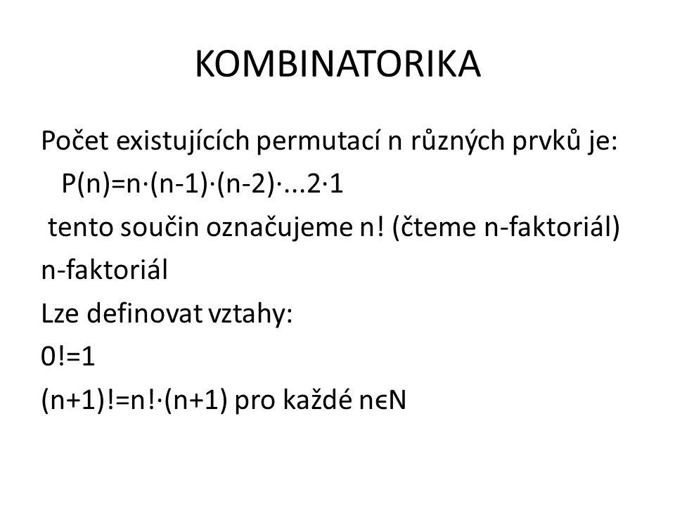 KOMBINATORIKA Počet existujících permutací n různých prvků je: P(n)=n∙(n-1)∙(n-2)∙...2∙1 tento součin označujeme n! (čteme n-faktoriál) n-faktoriál Lz