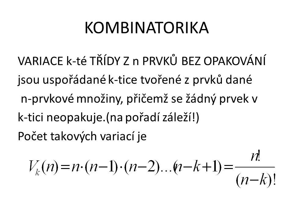 KOMBINATORIKA VARIACE k-té TŘÍDY Z n PRVKŮ BEZ OPAKOVÁNÍ jsou uspořádané k-tice tvořené z prvků dané n-prvkové množiny, přičemž se žádný prvek v k-tic