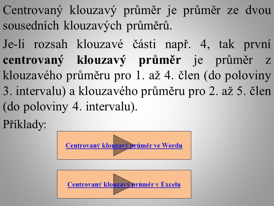 Centrovaný klouzavý průměr je průměr ze dvou sousedních klouzavých průměrů.