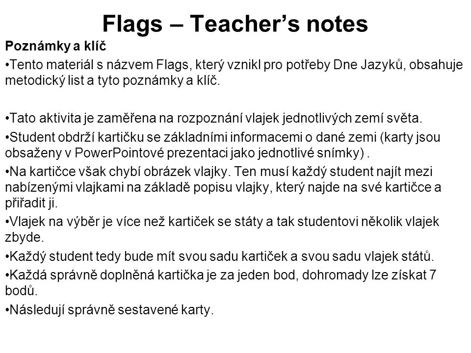 Flags – Teacher's notes Poznámky a klíč Tento materiál s názvem Flags, který vznikl pro potřeby Dne Jazyků, obsahuje metodický list a tyto poznámky a klíč.