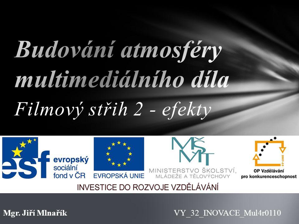 Filmový střih 2 - efekty VY_32_INOVACE_Mul4r0110Mgr. Jiří Mlnařík
