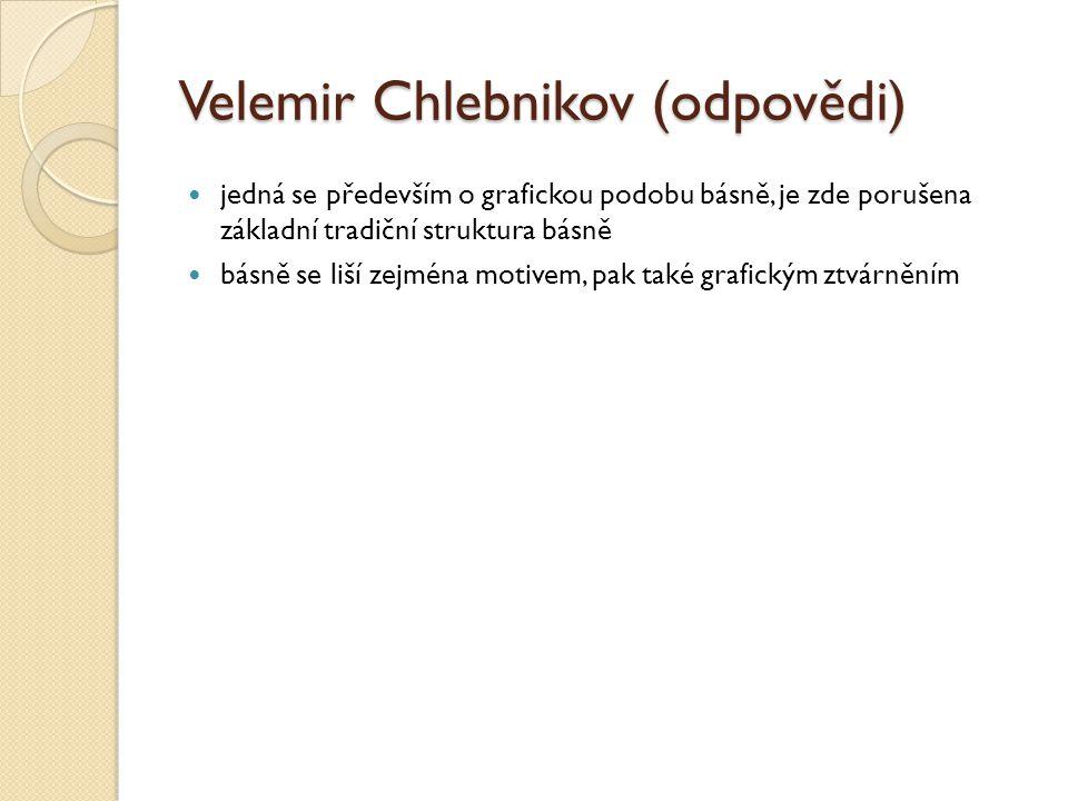 Velemir Chlebnikov (odpovědi) jedná se především o grafickou podobu básně, je zde porušena základní tradiční struktura básně básně se liší zejména mot