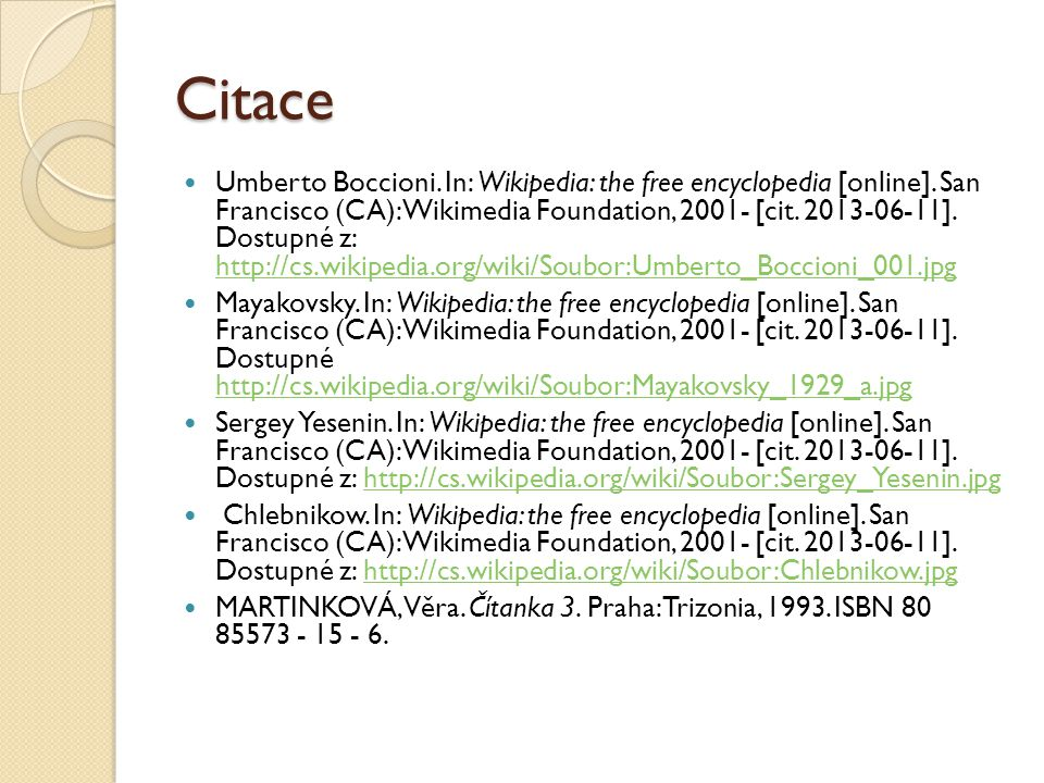 Citace Umberto Boccioni. In: Wikipedia: the free encyclopedia [online]. San Francisco (CA): Wikimedia Foundation, 2001- [cit. 2013-06-11]. Dostupné z: