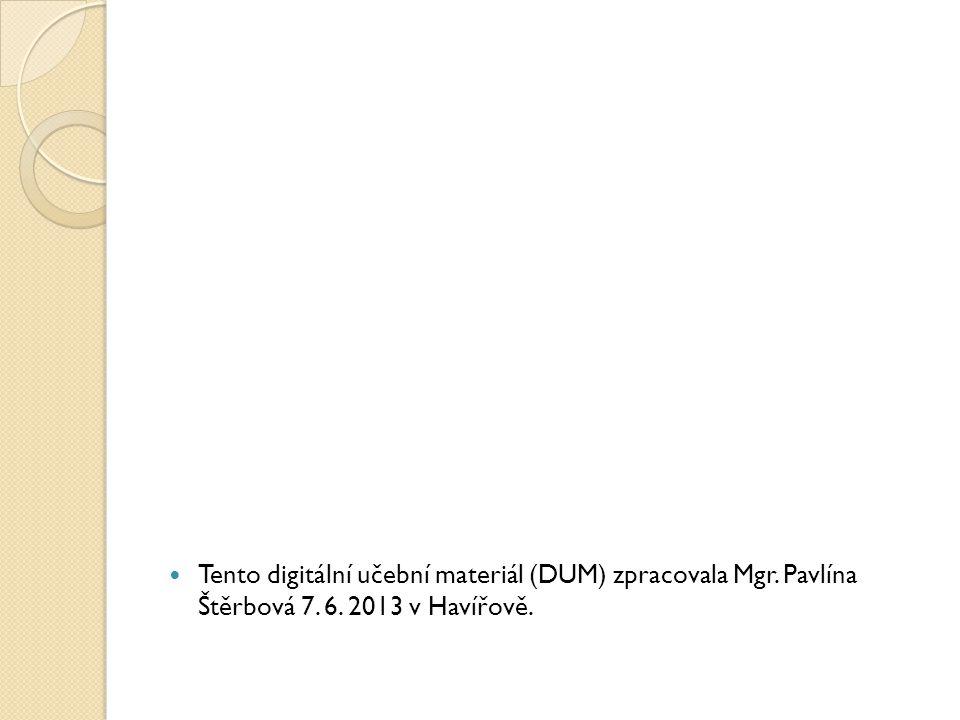 Tento digitální učební materiál (DUM) zpracovala Mgr. Pavlína Štěrbová 7. 6. 2013 v Havířově.