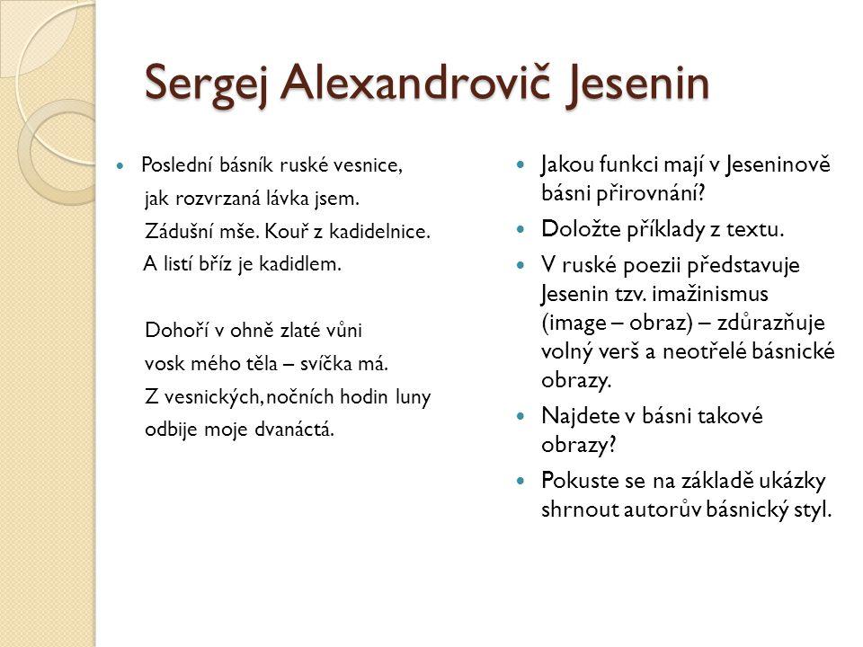 Sergej Alexandrovič Jesenin Poslední básník ruské vesnice, jak rozvrzaná lávka jsem. Zádušní mše. Kouř z kadidelnice. A listí bříz je kadidlem. Dohoří